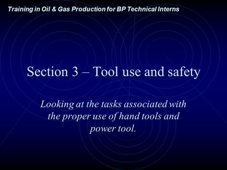 Training in Oil & Gas Production for BP Technical Interns Section 3 – Tool use and safety Looking at the tasks associated with the proper use of hand tools.