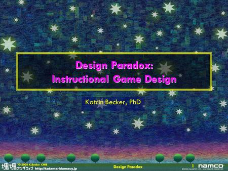 Design Paradox 1 © 2008 K.Becker CNIE Design Paradox: Instructional Game Design Katrin Becker, PhD.