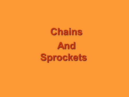 Chains And Sprockets. Sprockets The sprocket looks like a gear but differs in four important ways: l Sprockets have many engaging teeth; gears usually.