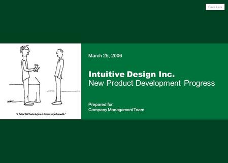 Intuitive Design Inc. New Product Development Progress March 25, 2006 Prepared for: Company Management Team Dave Leis.