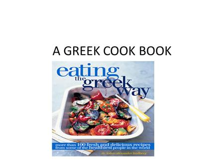 A GREEK COOK BOOK. TZATZIKI Ingredients 2 32 oz. containers of plain yogurt 4 medium or 2 large cucumbers 1 head of garlic 2 large lemons olive oil 1/2.