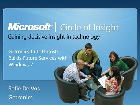Getronics Cuts IT Costs, Builds Future Services with Windows 7 Sofie De Vos Getronics.