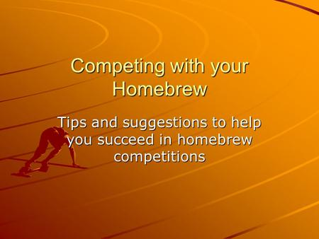 Competing with your Homebrew Tips and suggestions to help you succeed in homebrew competitions.