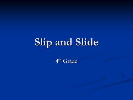 Slip and Slide 4 th Grade. 4 th Grade Quevedo Problem/Question Does the texture of the surface affect the distance the car travels? Does the texture.