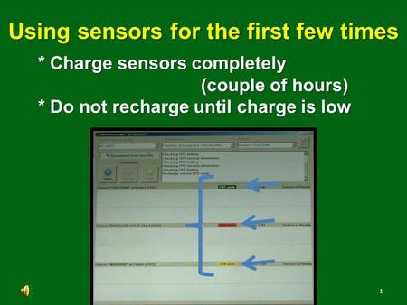 1 * Charge sensors completely (couple of hours) * Do not recharge until charge is low Using sensors for the first few times.
