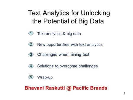 1 Text Analytics for Unlocking the Potential of Big Data Bhavani Pacific Brands 5 1 Text analytics & big data 2 New opportunities with text.