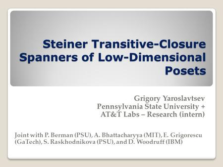 Steiner Transitive-Closure Spanners of Low-Dimensional Posets Grigory Yaroslavtsev Pennsylvania State University + AT&T Labs – Research (intern) Joint.