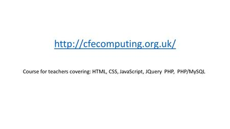 Course for teachers covering: HTML, CSS, JavaScript, JQuery PHP, PHP/MySQL
