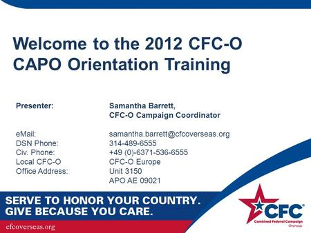 Welcome to the 2012 CFC-O CAPO Orientation Training Presenter: Samantha Barrett, CFC-O Campaign Coordinator DSN.