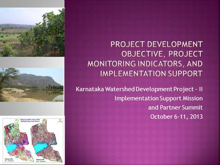 Karnataka Watershed Development Project – II Implementation Support Mission and Partner Summit October 6-11, 2013.