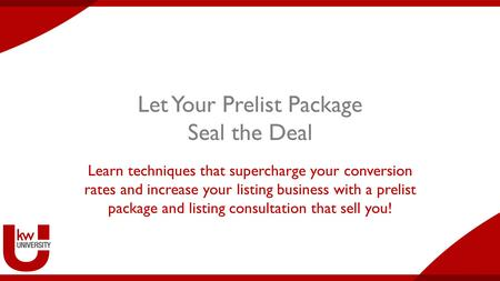 Let Your Prelist Package Seal the Deal Learn techniques that supercharge your conversion rates and increase your listing business with a prelist package.