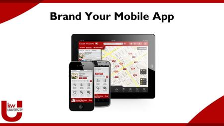 Brand Your Mobile App. One App for Every Agent Branding Your Mobile App.