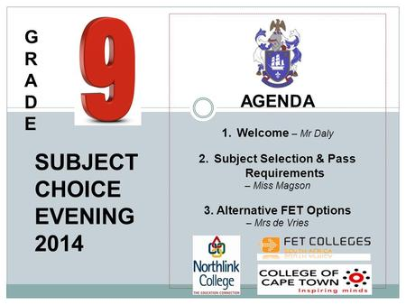 AGENDA 1.Welcome – Mr Daly 2.Subject Selection & Pass Requirements – Miss Magson 3. Alternative FET Options – Mrs de Vries SUBJECT CHOICE EVENING 2014.