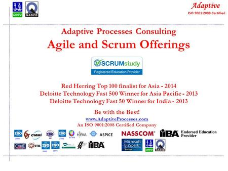 Quality Consulting Adaptive Processes Consulting Agile and Scrum Offerings Red Herring Top 100 finalist for Asia - 2014 Deloitte Technology Fast 500 Winner.