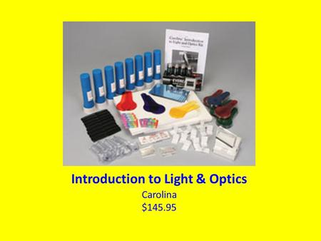Introduction to Light & Optics Carolina $145.95. Many Labs in One Kit Polarized Light Transmission Grating Color by Addition & Subtraction Mirrors (plane,
