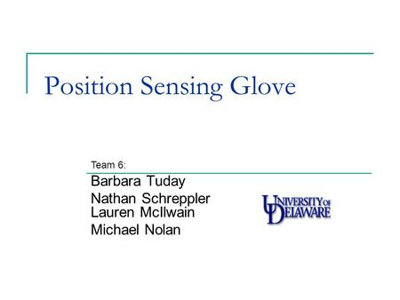 Position Sensing Glove Barbara Tuday Nathan Schreppler Lauren McIlwain Michael Nolan Team 6: