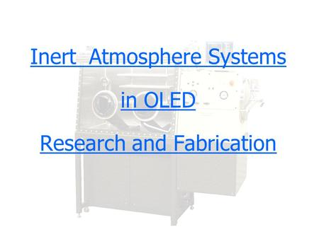 Inert Atmosphere Systems in OLED Research and Fabrication Copyright, 1996 © Dale Carnegie & Associates, Inc.
