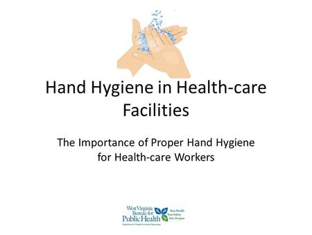 Hand Hygiene in Health-care Facilities The Importance of Proper Hand Hygiene for Health-care Workers.