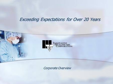 Exceeding Expectations for Over 20 Years Corporate Overview.