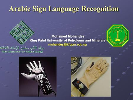 Arabic Sign Language Recognition Mohamed Mohandes King Fahd University of Petroleum and Minerals