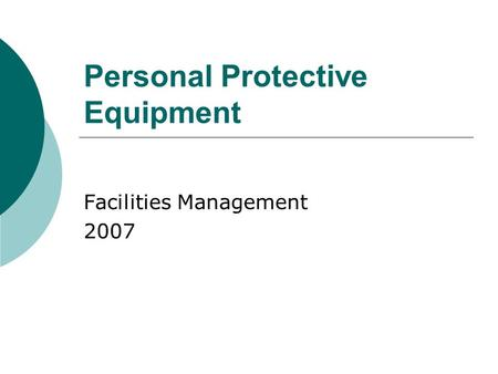 Personal Protective Equipment Facilities Management 2007.