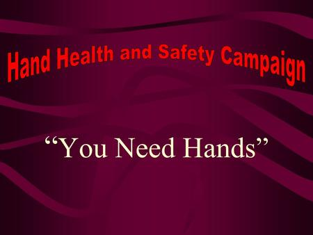 """ You Need Hands"" It has been estimated that almost 20% of all disabling accidents on the job involve the hands. Without your fingers or hands, your."