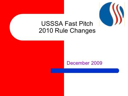 USSSA Fast Pitch 2010 Rule Changes December 2009.