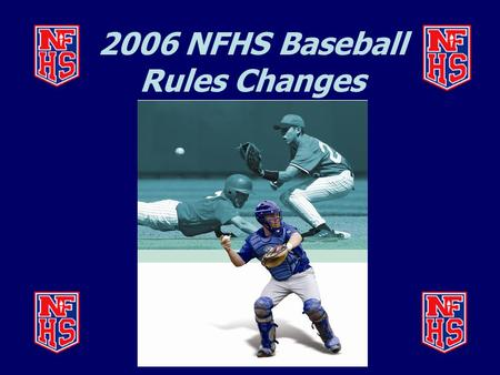 2006 NFHS Baseball Rules Changes. BALL EXIT SPEED RATIO (BESR) BAT MARKINGS (1-3-2)  The BESR certification mark shall be either silk-screened in the.