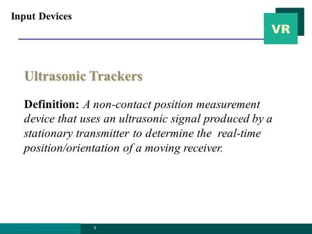 VR graphics.ssu.ac. kr 1 Ultrasonic Trackers Definition: A non-contact position measurement device that uses an ultrasonic signal produced by a stationary.