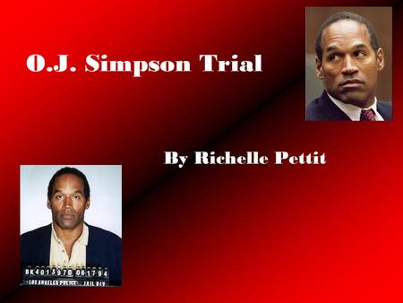 O.J. Simpson Trial By Richelle Pettit. Aftermath O.J. wrote a book called If I Did It that makes people believe that was his confession. Has been in lots.