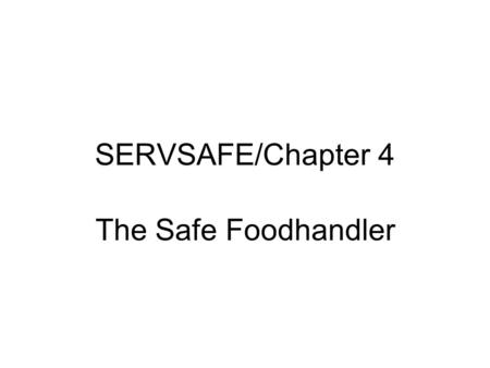 SERVSAFE/Chapter 4 The Safe Foodhandler. Foodhandlers can contaminate food in any of the following situations : When they have a foodborne illness When.