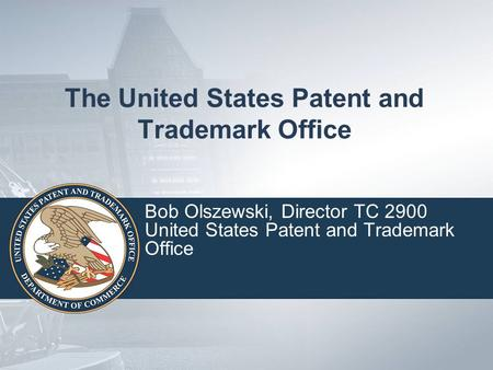 The United States Patent and Trademark Office Bob Olszewski, Director TC 2900 United States Patent and Trademark Office.