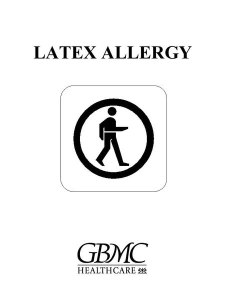 LATEX ALLERGY. OBJECTIVES At the conclusion of the Self-Learning Packet, the learner will be able to: 1.Define Latex Allergy. 2.Identify individuals at.