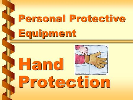 Personal Protective Equipment Hand Protection. Types of hand protection v Mitts v Finger cotts v Thimbles v Hand pads 1a.