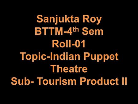 Topic-Indian Puppet Theatre Sub- Tourism Product II