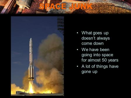 What goes up doesn't always come down We have been going into space for almost 50 years A lot of things have gone up.