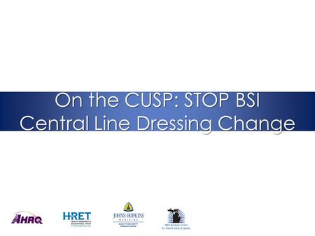 On the CUSP: STOP BSI Central Line Dressing Change.