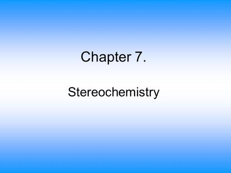 Chapter 7. Stereochemistry.