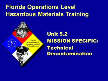 Unit 5.2 MISSION SPECIFIC: Technical Decontamination