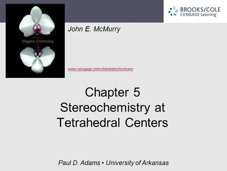 John E. McMurry www.cengage.com/chemistry/mcmurry Paul D. Adams University of Arkansas Chapter 5 Stereochemistry at Tetrahedral Centers.