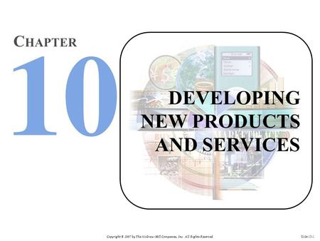 Copyright © 2007 by The McGraw-Hill Companies, Inc. All Rights Reserved. Slide 10-1 DEVELOPING NEW PRODUCTS AND SERVICES C HAPTER.