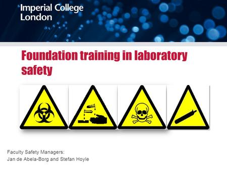 Foundation training in laboratory safety Faculty Safety Managers: Jan de Abela-Borg and Stefan Hoyle.