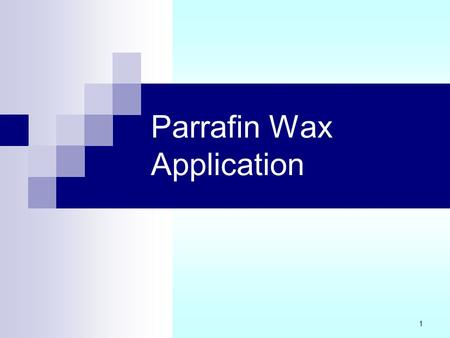 Parrafin Wax Application 1. 2 1.Paraffin Wax / Paraffin Bath Paraffin wax is a simple, convenient, reasonably efficient method of applying conducted.