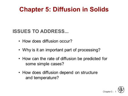 Chapter 5 - 1 ISSUES TO ADDRESS... How does diffusion occur? Why is it an important part of processing? How can the rate of diffusion be predicted for.