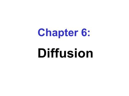 Chapter 6: Diffusion. Important Concepts  Applications of Diffusion  Activation Energy for Diffusion  Mechanisms for Diffusion  Rate of Diffusion.