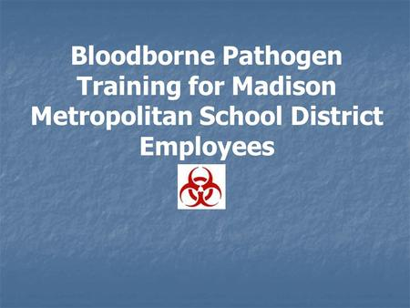 Bloodborne Pathogen Training for Madison Metropolitan School District Employees.