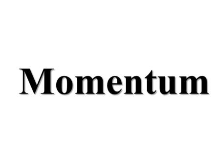 Momentum. Which object has the greatest momentum? (A) a 5.00-kg mass moving at 10.0 m/s (B) a 10.0-kg mass moving at 1.00 m/s (C) a 15.0-kg mass moving.