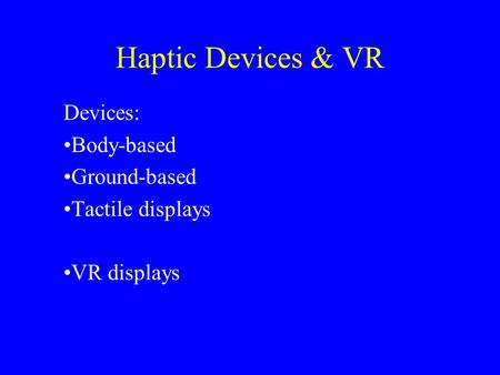 Haptic Devices & VR Devices: Body-based Ground-based Tactile displays VR displays.