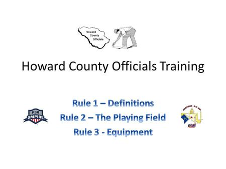 Howard County Officials Training. Rule Change Markings All rule modifications to rules in the book are highlighted. New rule and/or changes are in bold.