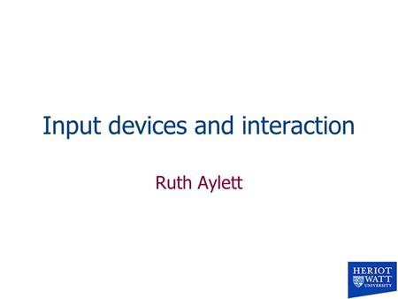 Input devices and interaction Ruth Aylett. Contents n Tracking –What is available n Devices –Gloves, 6 DOF mouse, WiiMote.